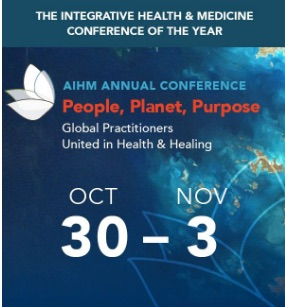 This is THE Integrative Health & Medicine Conference of the Year: AIHM, Oct 29 – Nov 3, 2016